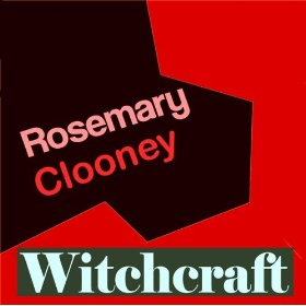 Rosemary Clooney(Witchcraft )